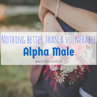 There's Nothing Better than a Vulnerable Alpha Male