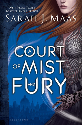 A Court of Mist and Fury by Sarah J. Maas A Court of Thorns and Roses