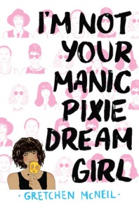 I'm Not Your Manic Pixie Dream Girl by Gretchen McNeil on Cover to Cover TBR Book and Blogging Blog by Kat Snark