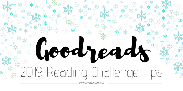 Goodreads 2019 Reading Challenge Tips and Trips Cover to Cover Book Blog